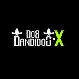 Dos Bandidos X
